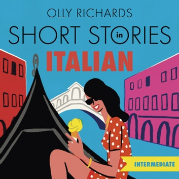 Short Stories in Italian for Intermediate Learners - Read for pleasure at your level, expand your vocabulary and learn Italian the fun way! audiobook by Olly Richards
