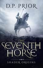 The Seventh Horse ebook by D.P. Prior