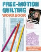 Free-Motion Quilting Workbook - Angela Walters Shows You How! ebook by Angela Walters