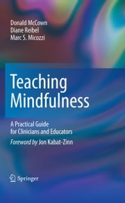 Teaching Mindfulness - A Practical Guide for Clinicians and Educators ebook by Donald McCown,Diane K. Reibel,Marc S. Micozzi