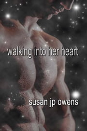 Walking Into Her Heart ebook by Susan JP Owens