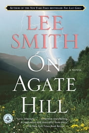 On Agate Hill - A Novel ebook by Lee Smith