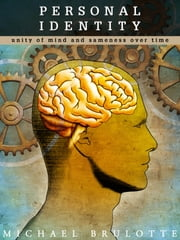 Personal Identity: Unity of Mind and Sameness Over Time ebook by Michael Brulotte