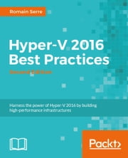 Hyper-V 2016 Best Practices - Second Edition ebook by Romain Serre