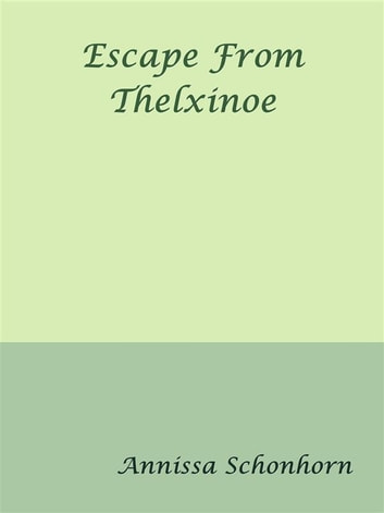 Escape From Thelxinoe ebook by Annissa Schonhorn