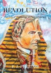 The Sphinx of the Confederacy Part Two Revolution - Part Two of The Sphinx of the Confederacy ebook by F. J. Freitag