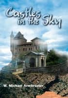 Castles in the Sky ebook by W. Michael Armbruster