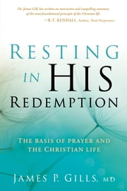 Resting in His Redemption - The Basis of Prayer and the Christian Life ebook by James Gills, M.D
