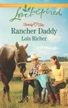 Rancher Daddy (Mills & Boon Love Inspired) (Family Ties (Love Inspired), Book 2) ebook by Lois Richer