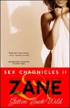 Gettin' Buck Wild - Sex Chronicles II eBook by Zane