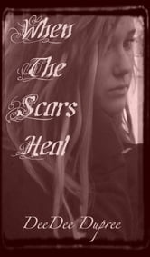 When The Scars Heal ebook by DeeDee Dupree