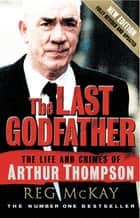 The Last Godfather - The Life and Crimes of Arthur Thompson ebook by Reg McKay