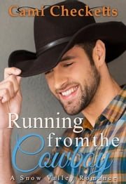 Running from the Cowboy - Spring in Snow Valley Romance ebook by Cami Checketts