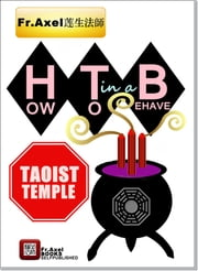How To Behave In A Taoist Temple ebook by Father Axel