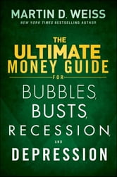The Ultimate Money Guide for Bubbles, Busts, Recession and Depression ebook by Martin D. Weiss