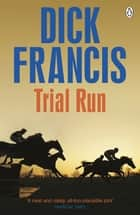 Trial Run ebook by Dick Francis