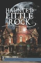 Haunted Little Rock ebook by Linda L. Howell