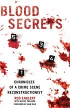 Blood Secrets - Chronicles of a Crime Scene Reconstructionist ebook by Rod Englert, Kathy Passero, Ann Rule