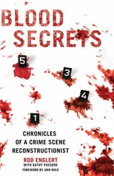 Blood Secrets - Chronicles of a Crime Scene Reconstructionist ebook by Rod Englert,Kathy Passero