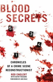 Blood Secrets - Chronicles of a Crime Scene Reconstructionist ebook by Rod Englert,Kathy Passero,Ann Rule