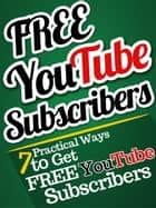 7 Practical Ways to Attract YouTube Subscribers for FREE! - FREE YouTube Subscribers, #1 ebook by URDU TUBE