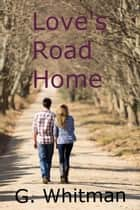 Love's Road Home ebook by G. Whitman
