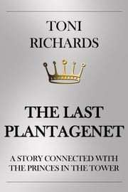 The Last Plantagenet - A Story Connected with the Princes in the Tower ebook by Toni Richards