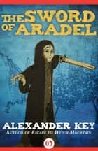 The Sword of Aradel ebook by Alexander Key
