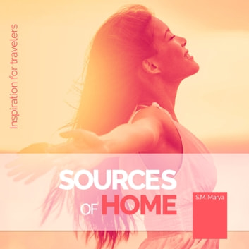Sources of Home - Inspiration for Travelers audiobook by S.M. Marya