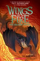 The Dark Secret (Wings of Fire Graphic Novel #4): A Graphix Book ebook by Tui T. Sutherland, Mike Holmes