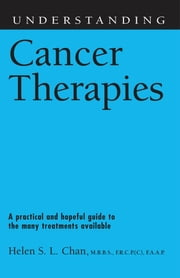 Understanding Cancer Therapies ebook by Helen S. L., M.B.B.S., F.R.C.P.(C), F.A.A.P. Chan