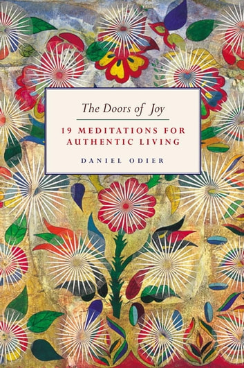 The Doors of Joy - 19 Meditations for Authentic Living ebook by Daniel Odier