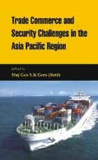 Trade Commerce and Security in the Asia Pacific Region ebook by Y K Gera