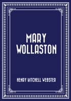 Mary Wollaston ebook by Henry Kitchell Webster