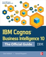 IBM Cognos Business Intelligence 10: The Official Guide ebook by Dan Volitich,Gerard Ruppert