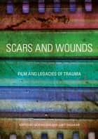 Scars and Wounds - Film and Legacies of Trauma ebook by Nick Hodgin, Amit Thakkar