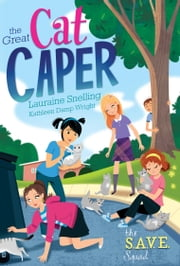 S.A.V.E. Squad Series Book 2: The Great Cat Caper ebook by Lauraine Snelling,Kathleen Wright