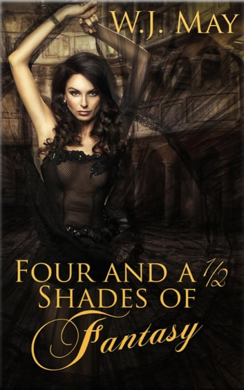 Four and a Half Shades of Fantasy ebook by W.J. May