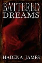 Battered Dreams - Dreams and Reality, #8 ebook by Hadena James