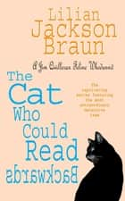 The Cat Who Could Read Backwards (The Cat Who… Mysteries, Book 1) - A cosy whodunit for cat lovers everywhere ebook by Lilian Jackson Braun