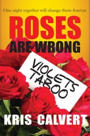 Roses are Wrong, Violets Taboo ebook by Kris Calvert