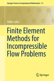 Finite Element Methods for Incompressible Flow Problems ebook by Volker John