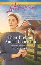 Their Pretend Amish Courtship ebook by Patricia Davids