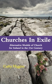 Churches in Exile: Alternative Models of Church for Ireland in the 21st Century ebook by Cathy Higgins