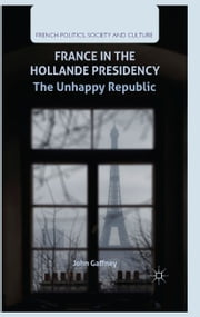 France in the Hollande Presidency - The Unhappy Republic ebook by J. Gaffney