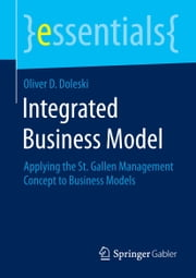 Integrated Business Model - Applying the St. Gallen Management Concept to Business Models ebook by Oliver D. Doleski