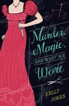 Murder, Magic, and What We Wore ebooks by Kelly Jones