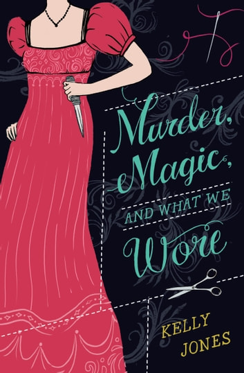 Murder, Magic, and What We Wore ebook by Kelly Jones
