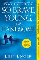 So Brave, Young, and Handsome ebook by Leif Enger