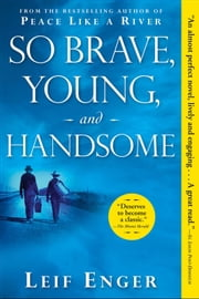 So Brave, Young, and Handsome - A Novel ebook by Leif Enger
